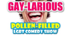 Gaylarious POLLEN-FILLED LGBT Comedy Show
