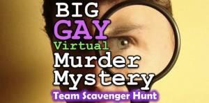 Big Gay Murder Mystery Team Virtual Scavenger Hunt