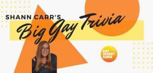 Big Gay Trivia Shann Carr
