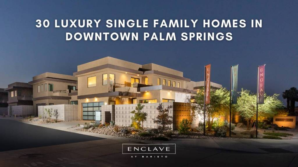 30 Luxury Single Family Homes in Downtown Palm Springs
